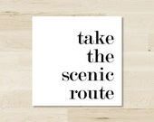 Take the Scenic Route Print 10x10
