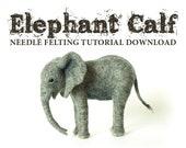 Needle Felting Tutorial Download: Elephant Calf