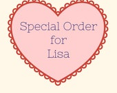 SPECIAL ORDER - for Lisa
