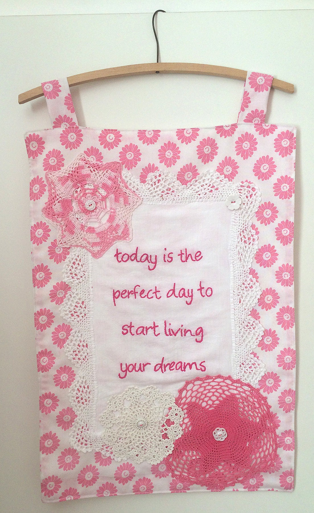 Embroidered Wall Hanging Banner  Today Is The Perfect day To Start Living Your Dreams  Vintage Pink Fabric  Doilies