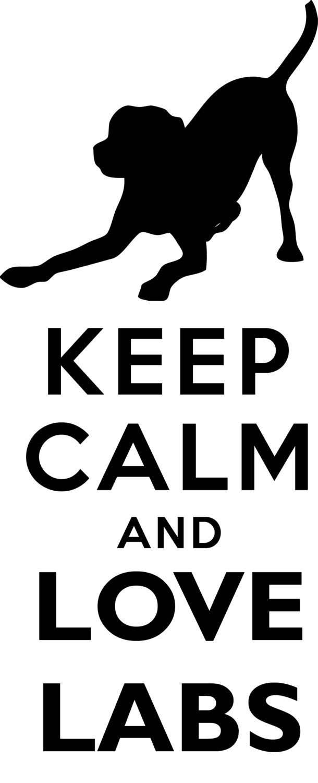 Keep Calm And Love Black Labs Keep Calm and Love Lab...