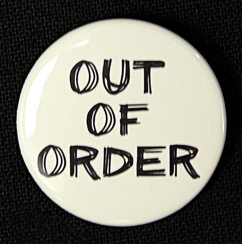 Out Of Order Pinback Button Badge 1 1/2 inch by theangryrobot