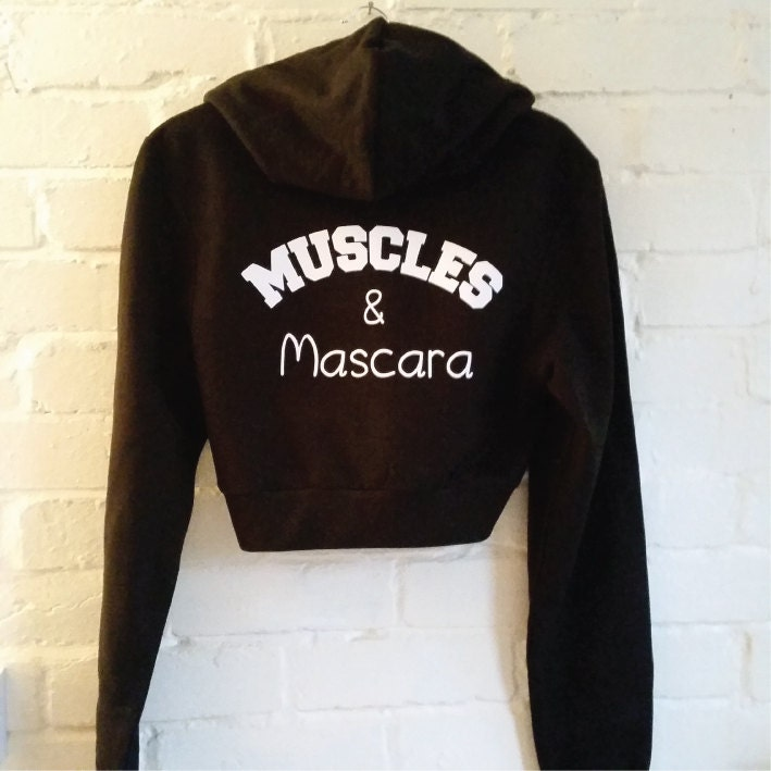 Muscles and Mascara Hoodie. Cropped Hoodie. Gym Fashion. Trendy Hoodie. Teen Girl Fashion. Tumblr Fashion. Workout Hoodie.