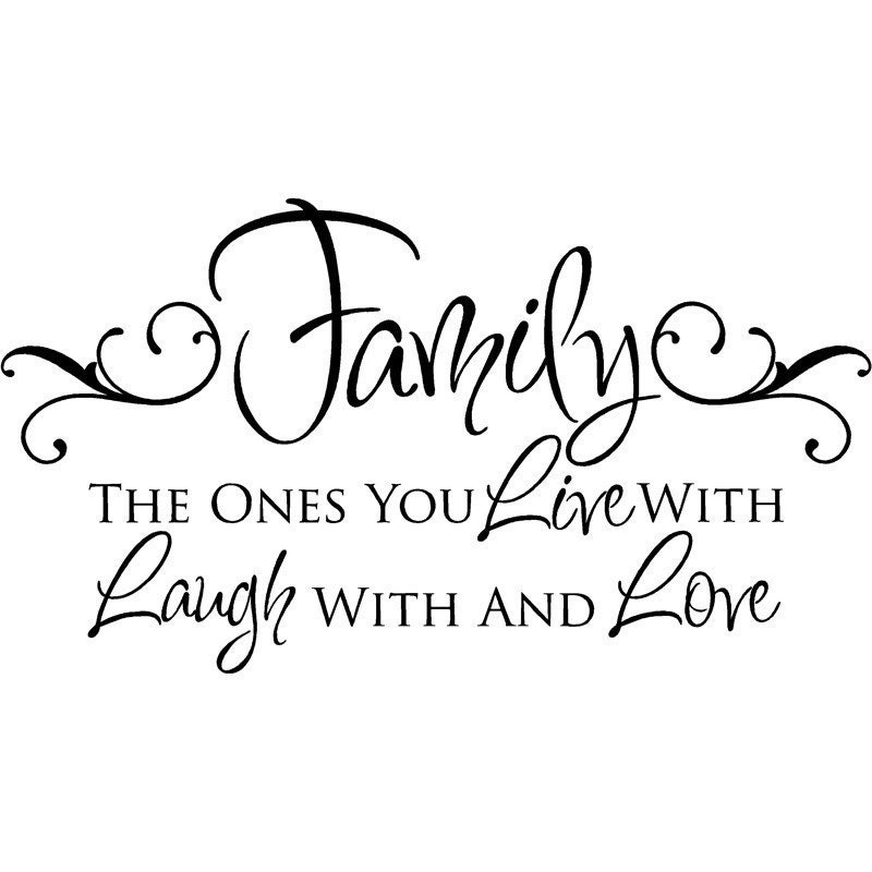 Family The Ones You Live With Laugh With And By