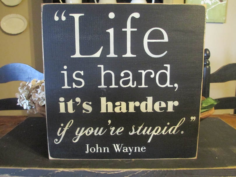 Life is hard john wayne primitive wood sign rustic decor funny