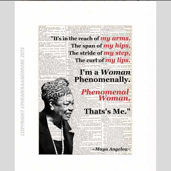 maya angelo phenomenal woman Phenomenal woman is a phenomenal poem that speaks to us of where we are as women at the dawn of a new century in a clear voice, maya angelou.