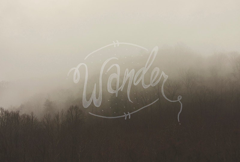 Fine Art Illustrated Typography Photo Wanderlust Photography Print 8x10 Wall Art Landscape Nature Photography Fog Text Fine Art Home Decor - bellesandghosts