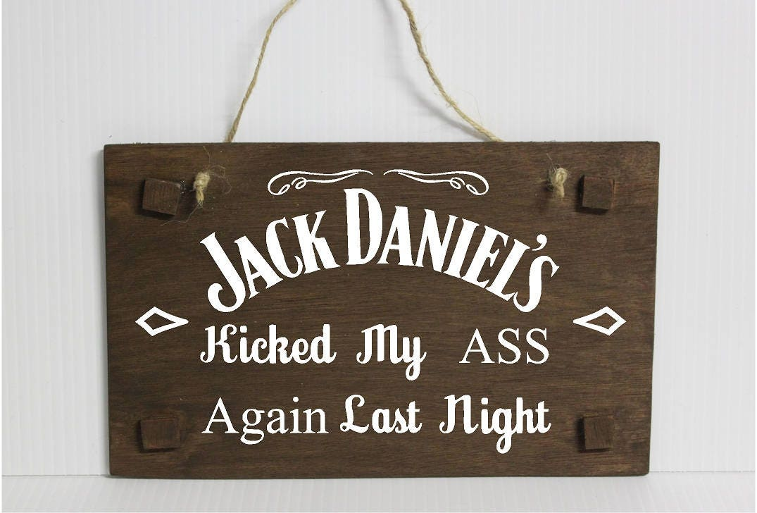 Jack Daniels Kicked My Ass Last Night Funny Whiskey Wooden Sign
