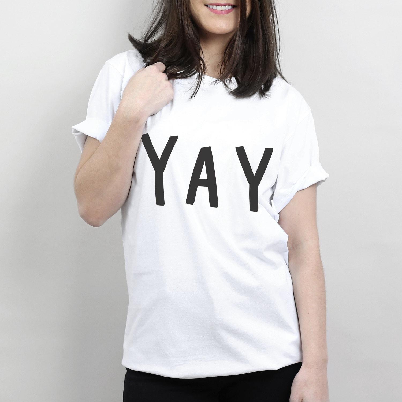 YAY Unisex Tshirt  graphic tee funny t shirt typography t shirt slogan t shirt