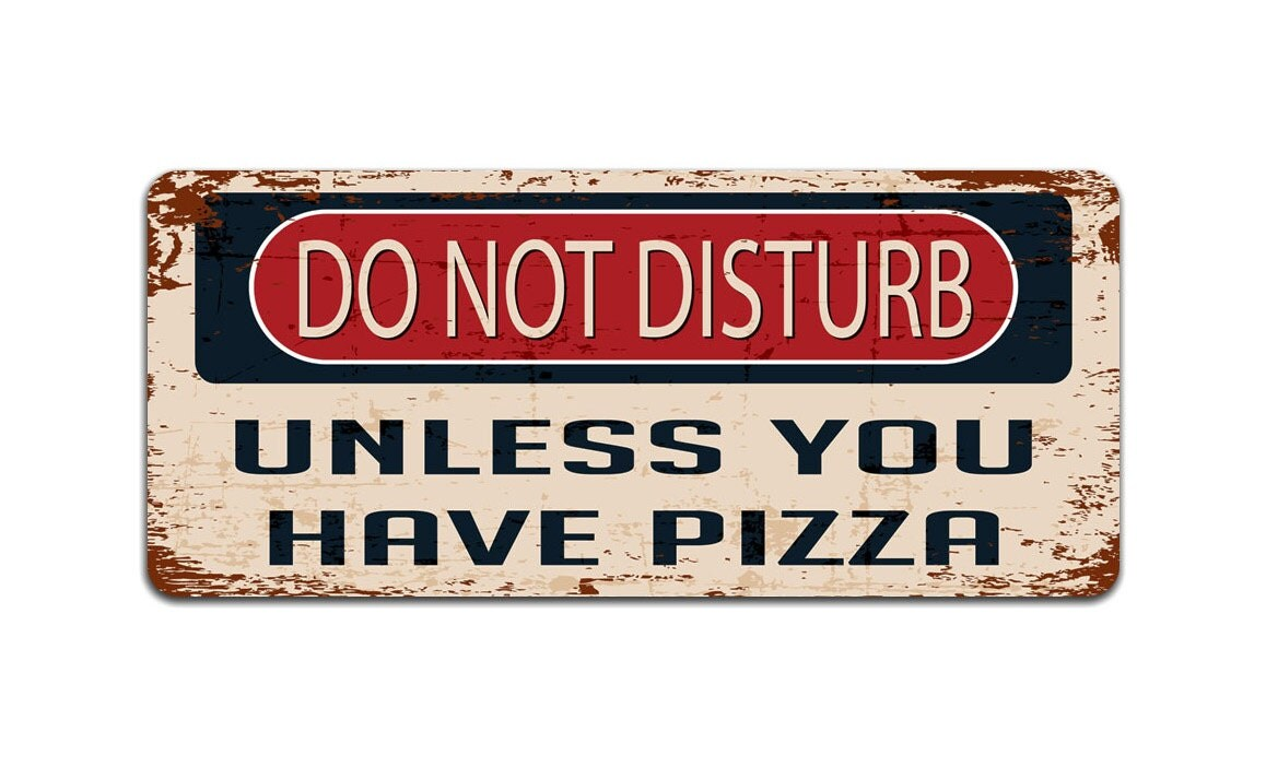 Do Not Disturb Unless you Have Pizza   Metal Sign  Door Sign  Vintage Effect