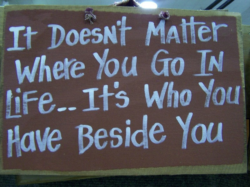 It Doesnt Matter Where You Go In Life Its Who By