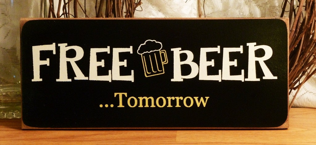 Free Beer Tomorrow Funny Wood Sign