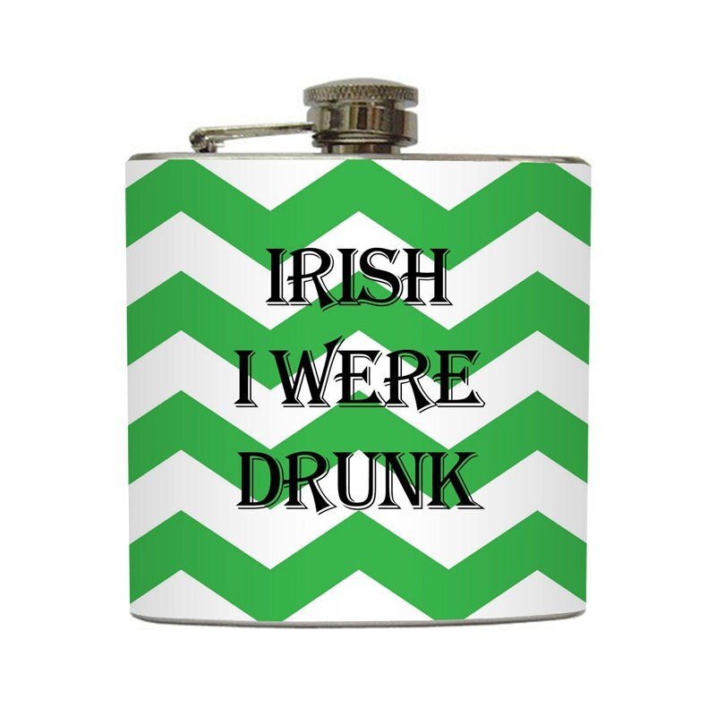 St. Patrick's Day Flask Irish I Were Drunk Green Chevron St. Patty's Day Funny Stainless Steel 8 oz or 6 oz Liquor Hip Flask LC-1032