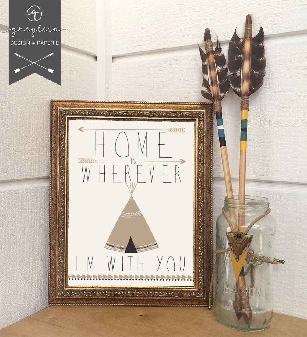 Home is wherever I'm with you // tribal / teepee / arrows / home decor / poster