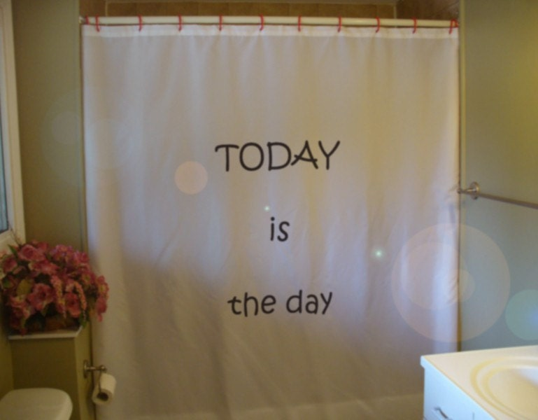 Today is the day bathroom Shower Curtain inspiration motivation hope ...