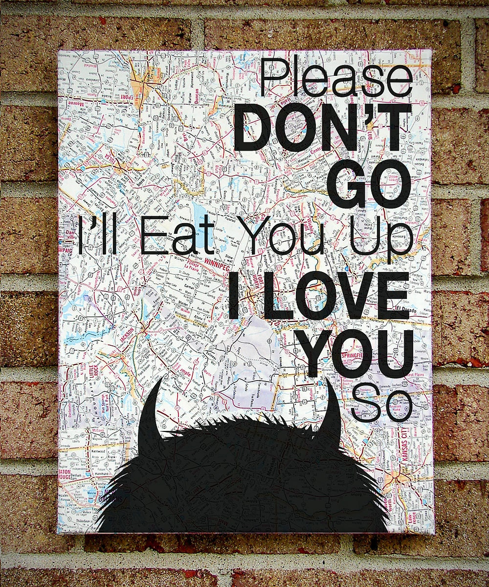 Where the Wild Things Are - Vintage Map Quote on Canvas Art  - Graduation / Going Away gift : Please Don't Go I'll Eat You Up I Love You So""
