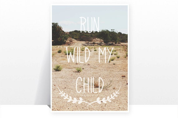 Run Wild my Child - MANY SIZES - Real Photography Nature Landscape Aztec Native Boho Typography Tribal Mountains Positive Art Print - TeacupPiranha