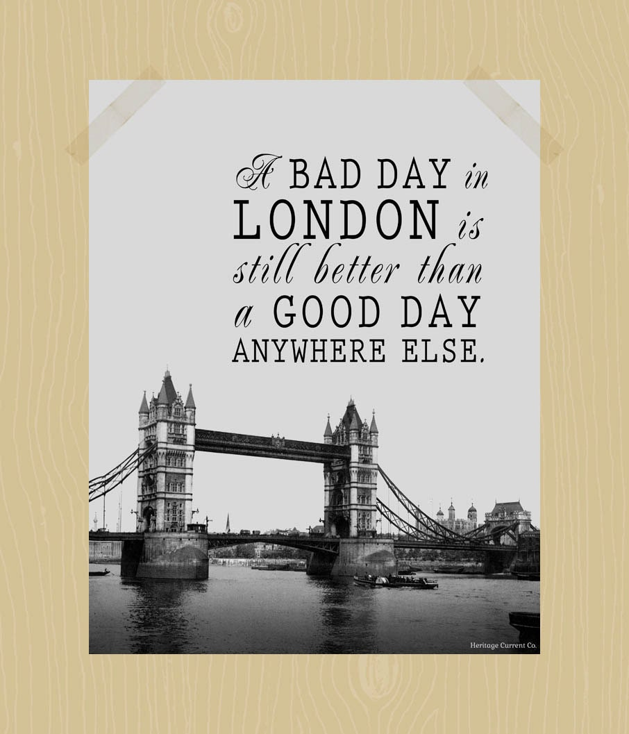 A Bad Day In London Is Still Better Than A By