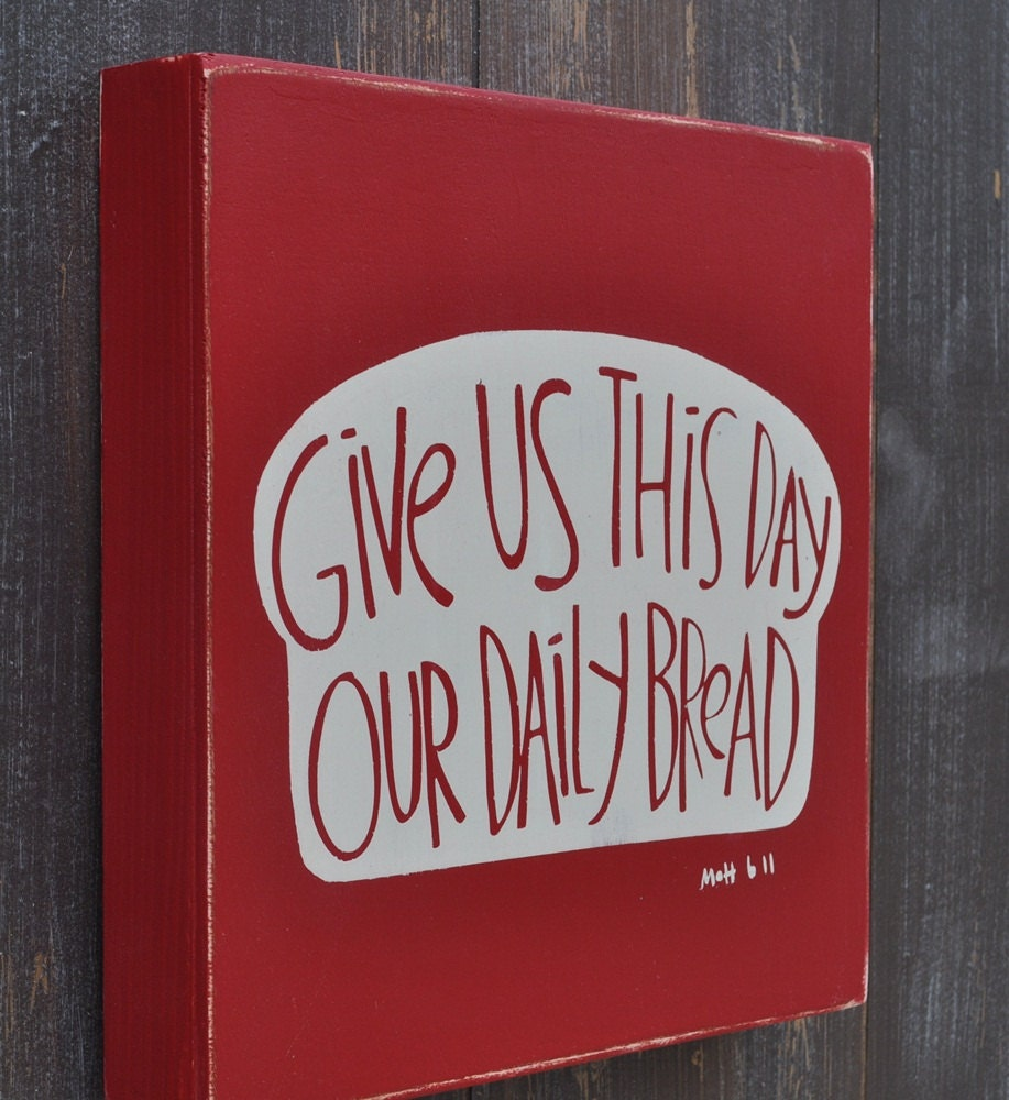 Custom Wood Sign Give Us This Day Our Daily Bread by wavynavy