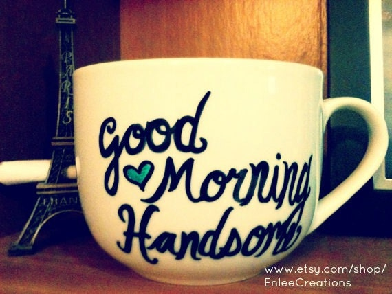 Good Morning Handsome/Beautiful Handwritten Personalized Mugs/Tea Sets ...