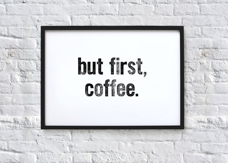 but first, coffee. Typography Quote Art Print - chloevaux