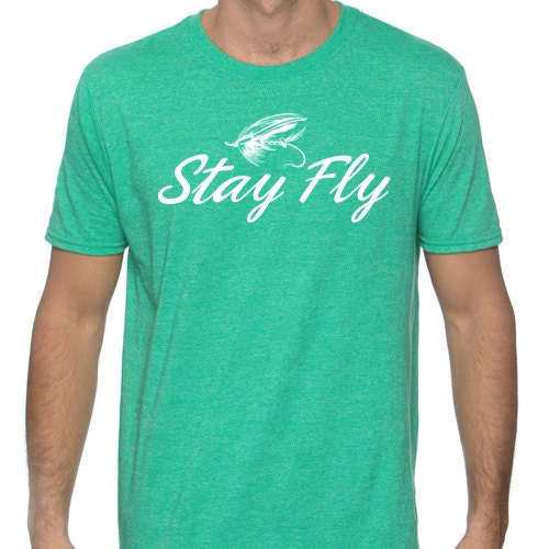 Stay fly fishing t shirt for men by chasingfin on etsy for Fly fishing shirt