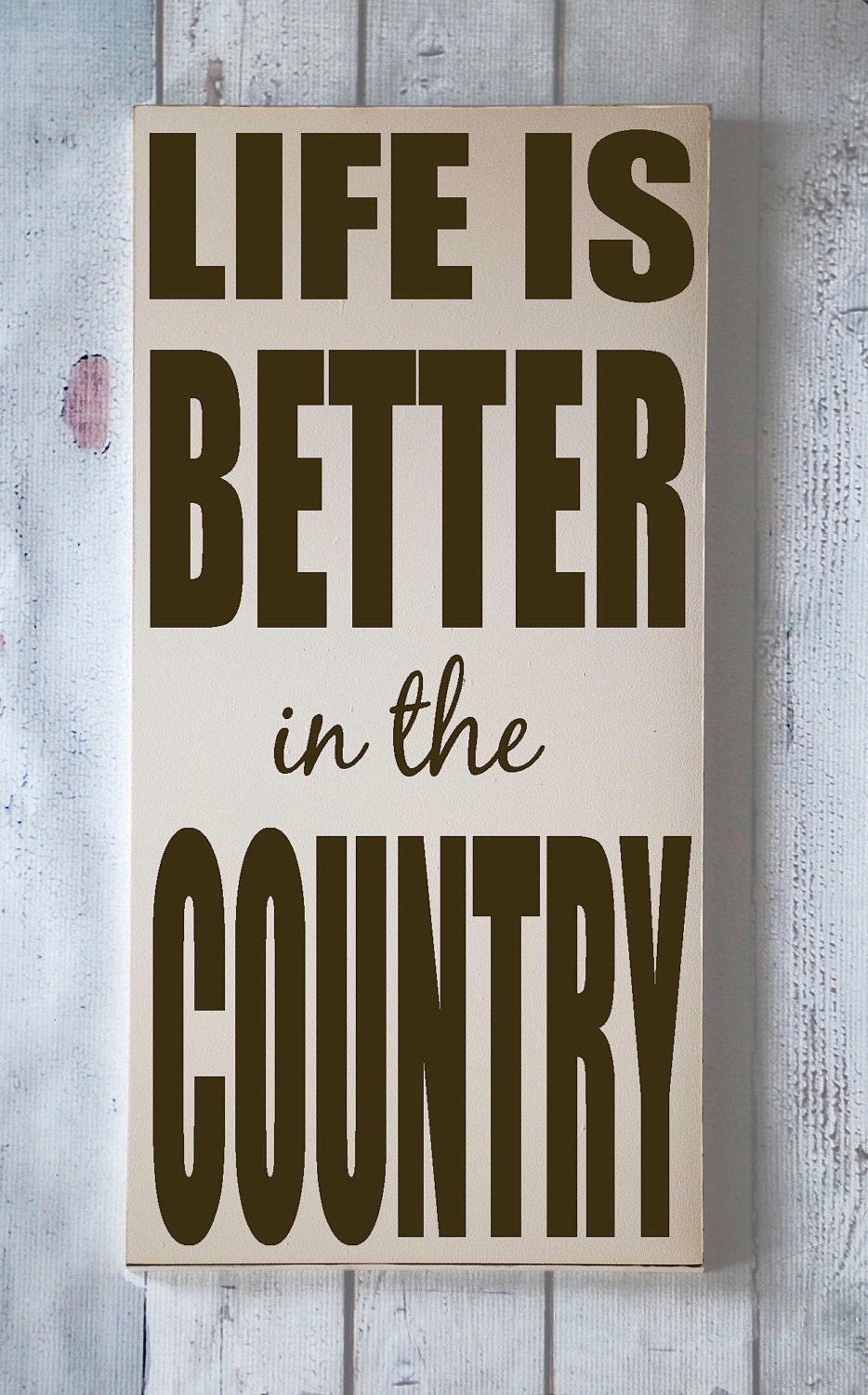 Life is Better in the Country - Handpainted Wood Sign - Farmhouse - Ranch Home Decor - You Pick Colors - vinylcrafts