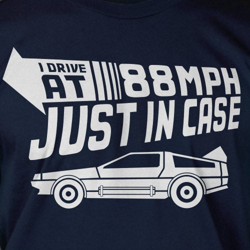 I Drive 88 MPH Just In Case Screen Printed T-Shirt Mens Ladies Womens Youth Kids Funny Geek Car Time Travel