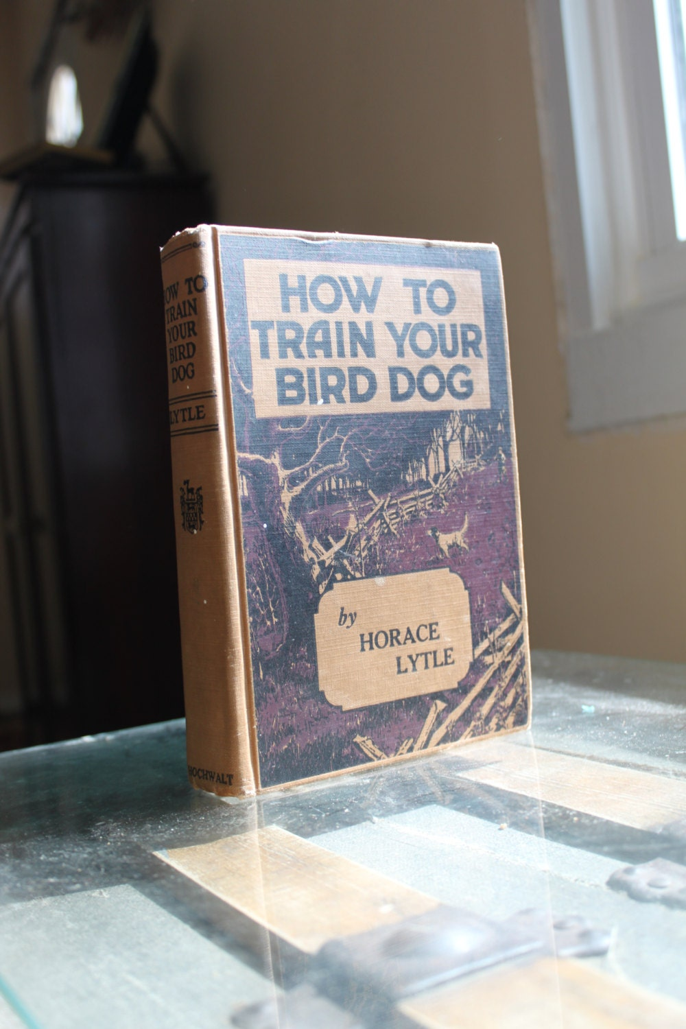 HOW TO TRAIN YOUR BIRD DOG Horace Lytle