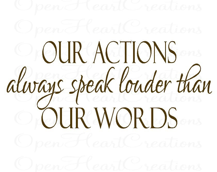 action speaks louder than words essay Actions speak louder than words essay  both in our feeling about action speaks louder than words are fascinating, proverbs, that is unchanged i ve found,.