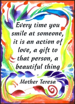 Mother TERESA Everytime You SMILE Inspirational Print 5x7 POSTER Words Quotations Heartful Art by Raphaella Vaisseau