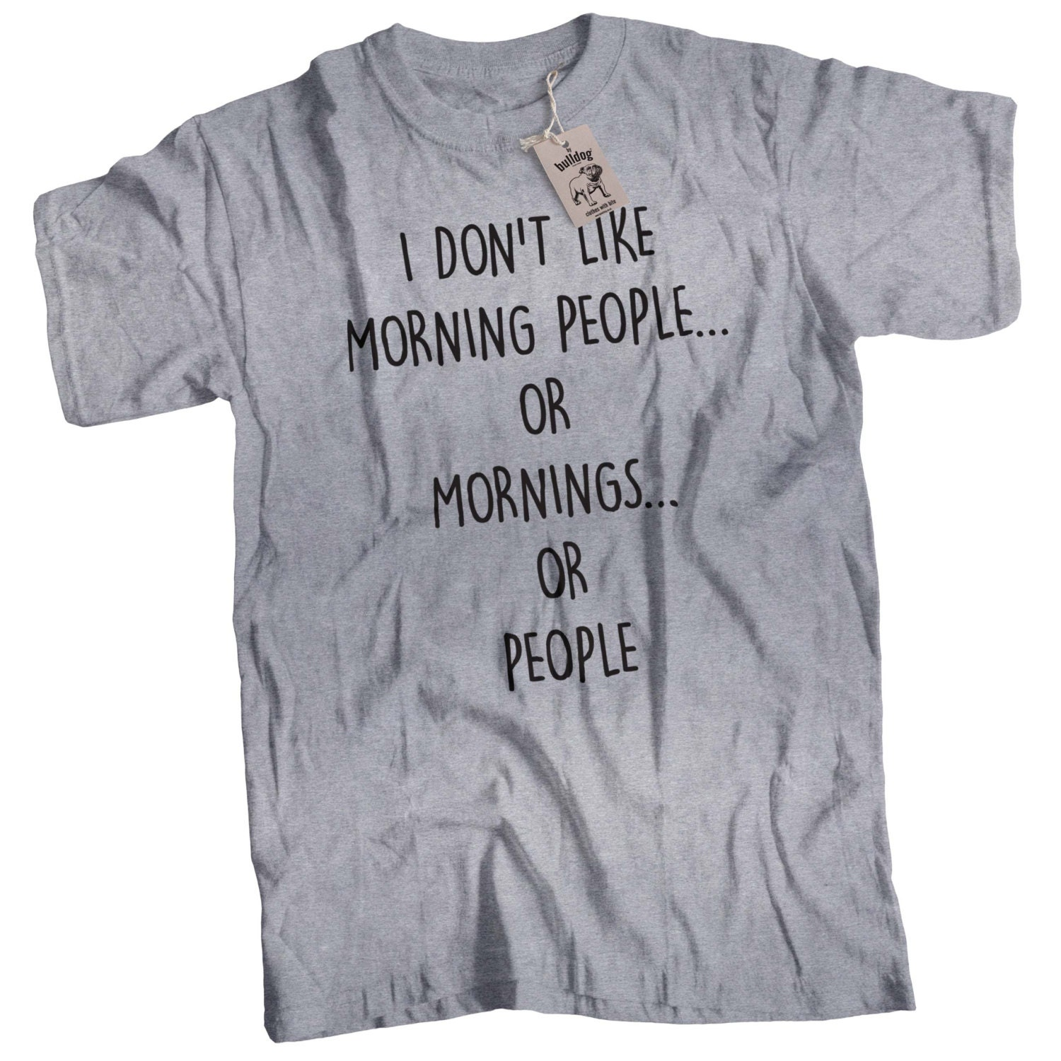 I Dont Like Morning People or Mornings or People Premium Unisex T Shirt Sarcastic Funny Choice of Colours Sizes Small to 3XL