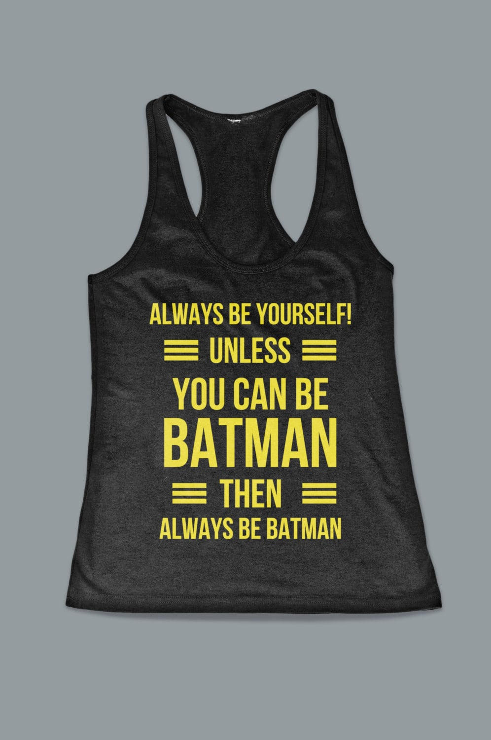 Be Yourself Unless You Can Be Batman