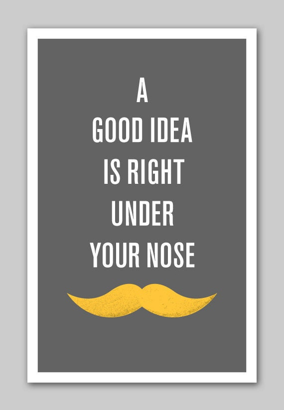 Mustache Poster: A Great Idea Is Right Under Your Nose - YearnToKern