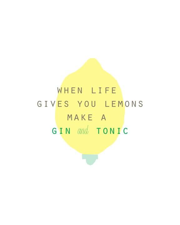 when life gives you lemons make a gin & tonic print