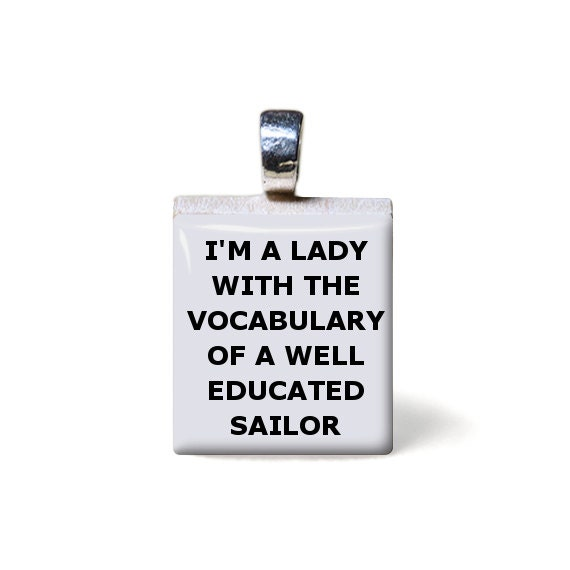 I'm a lady with the vocabulary of a well educated sailor Quote Scrabble Tile Pendant, chain not included - TarryTiles