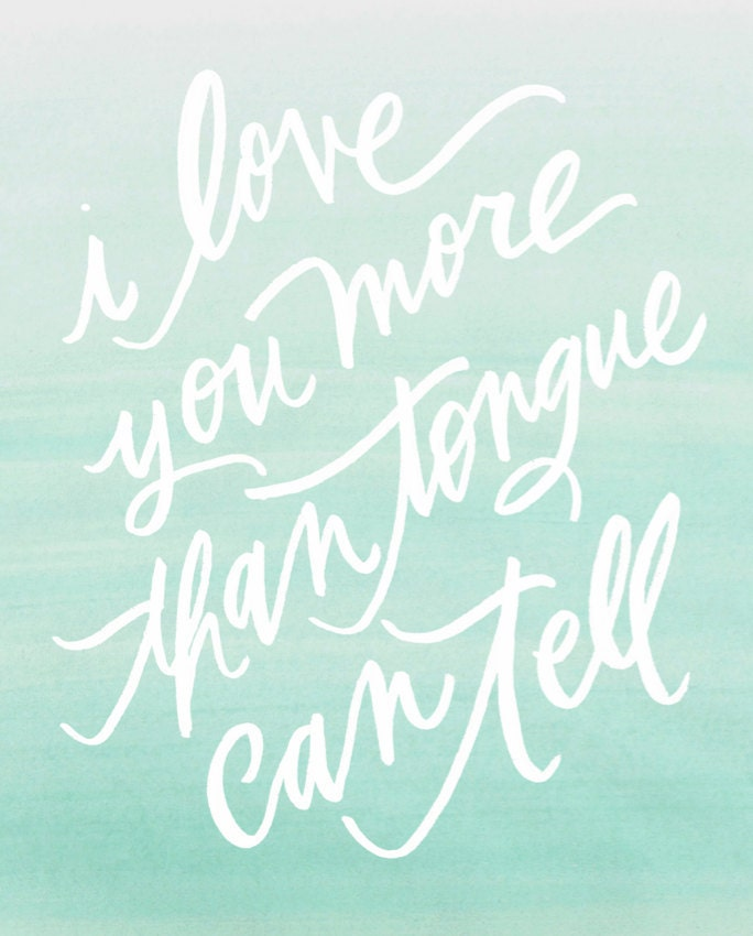 "8x10 love print / ""i love you more than tongue can tell"""