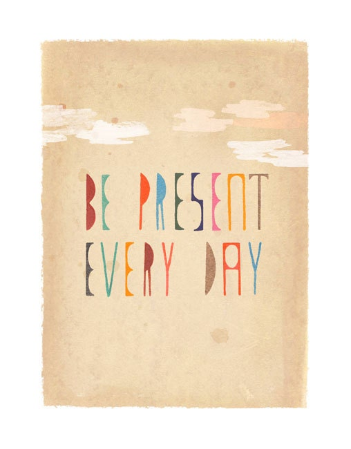 Be Present Every Day - print of original illustration