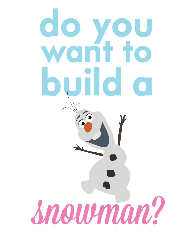 Do You Want To Build A Snowman Olaf o of course i wanna build a o