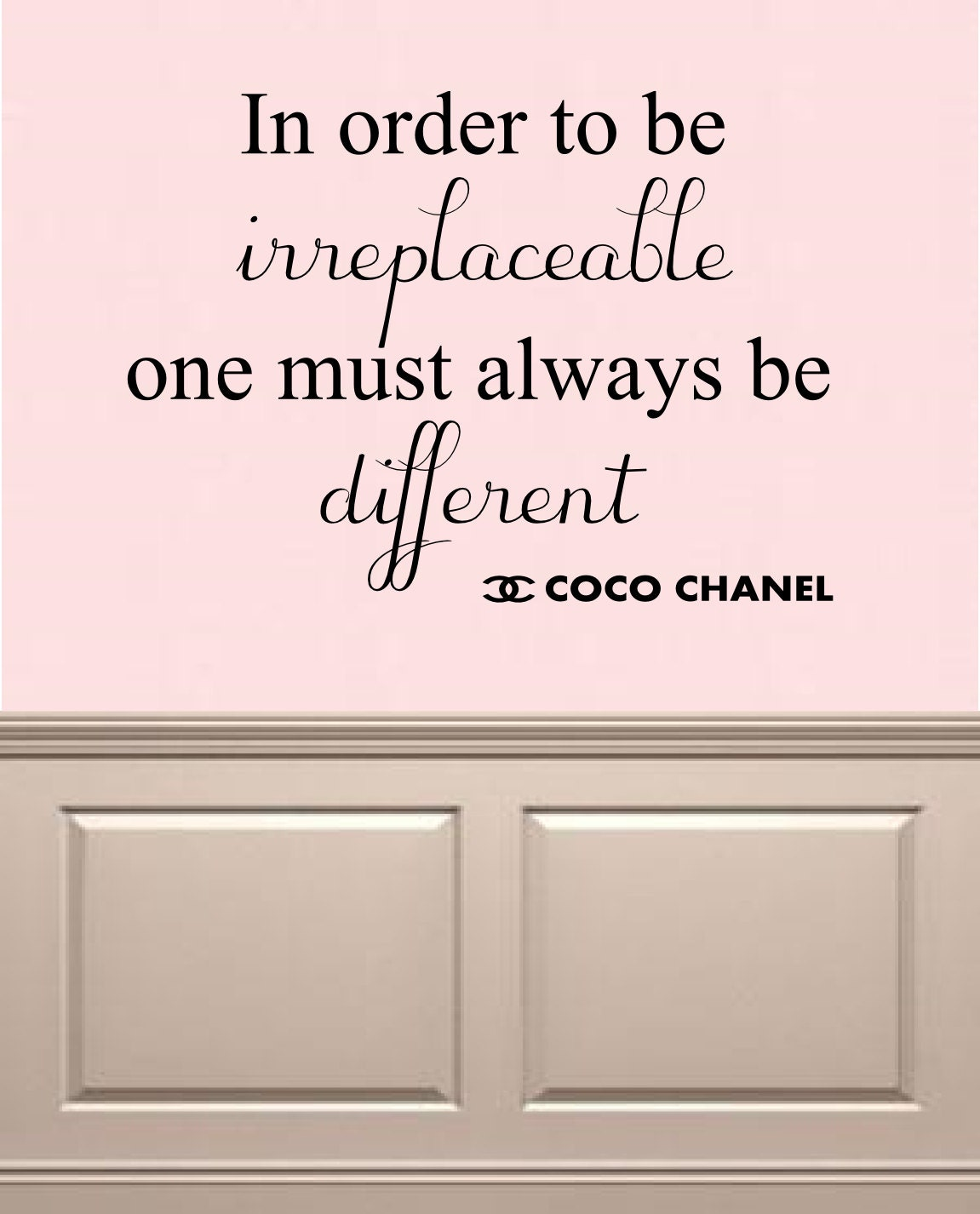 In Order to Be Irreplaceable Coco Chanel