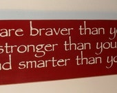 Wood Sign Winnie The Pooh Quote...You Are Braver Than You Believe You Pick Colors