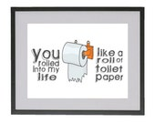 12x16 You Rolled into my Life Like a Roll of Toilet Paper Digital Art Print in Matte Finish by Jayna Denbow