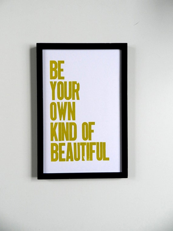 11 x 17 Poster, Be Your Own Kind of Beautiful Letterpress Print , Yellow Green