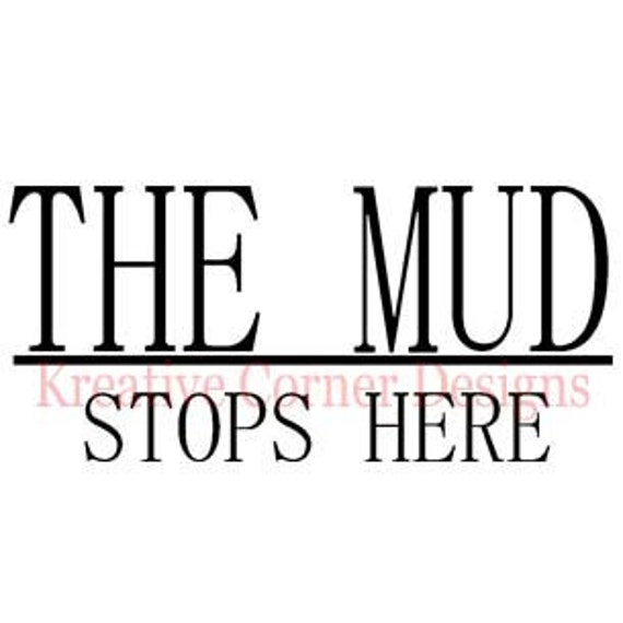 The Mud-Stops Here- Vinyl Decal